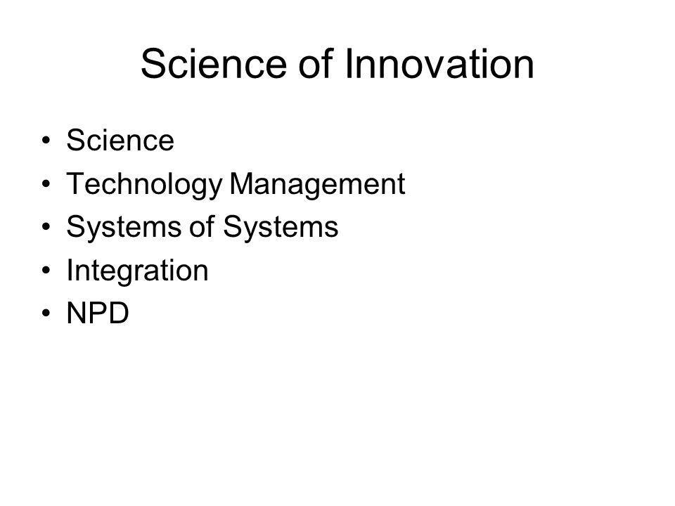 Science of Innovation Science Technology Management Systems of Systems Integration NPD