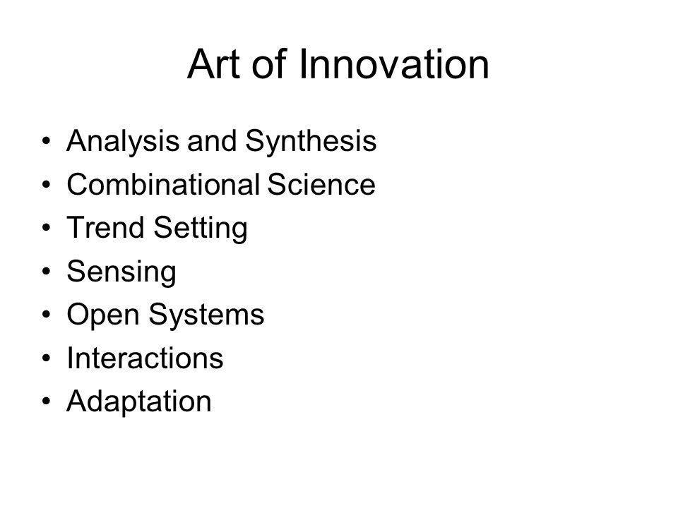 Art of Innovation Analysis and Synthesis Combinational Science Trend Setting Sensing Open Systems Interactions Adaptation