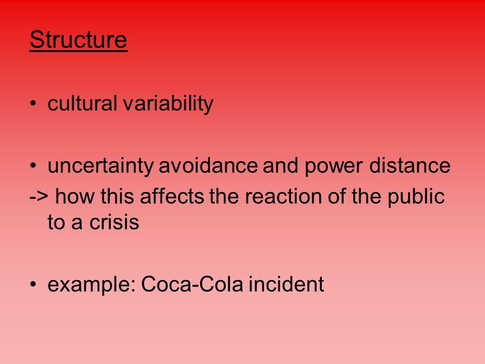Structure cultural variability uncertainty avoidance and power distance -> how this affects the reaction of the public to a crisis example: Coca-Cola