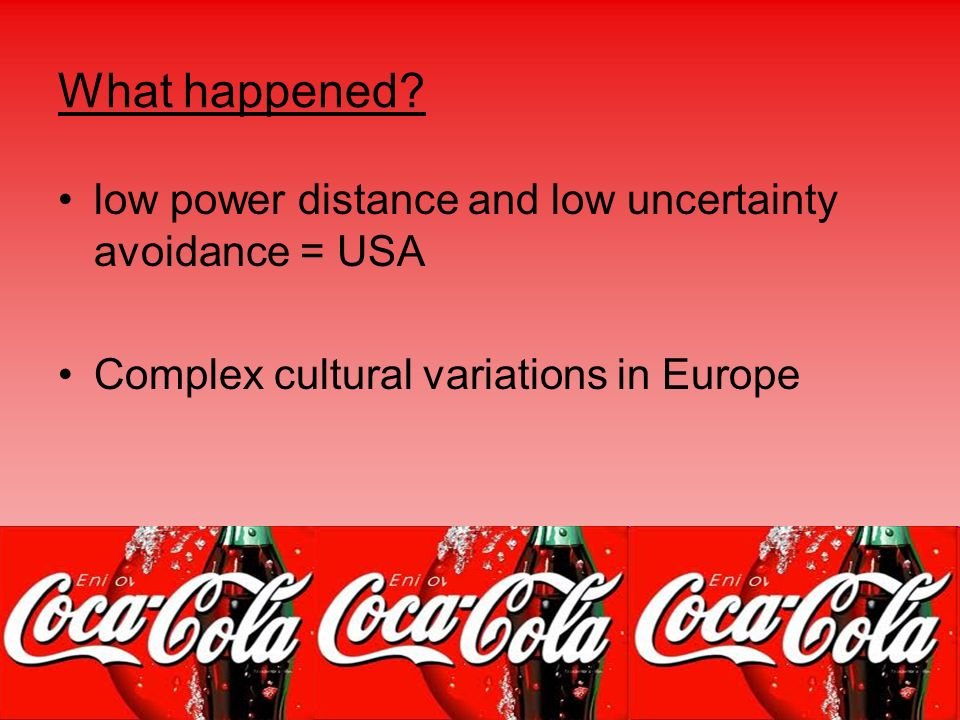 What happened? low power distance and low uncertainty avoidance = USA Complex cultural variations in Europe