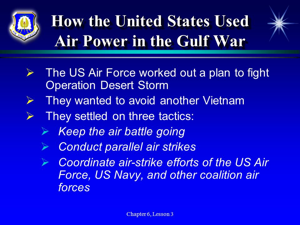 Chapter 6, Lesson 3 How the United States Used Air Power in the Gulf War The US Air Force worked out a plan to fight Operation Desert Storm They wante