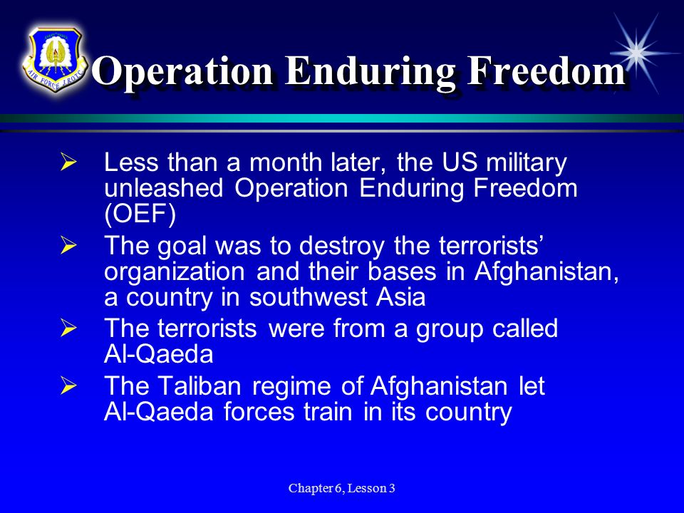 Chapter 6, Lesson 3 Operation Enduring Freedom Operation Enduring Freedom Less than a month later, the US military unleashed Operation Enduring Freedo