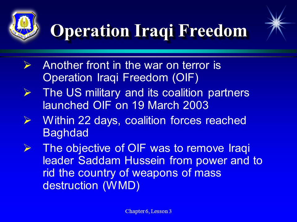 Chapter 6, Lesson 3 Operation Iraqi Freedom Another front in the war on terror is Operation Iraqi Freedom (OIF) The US military and its coalition part
