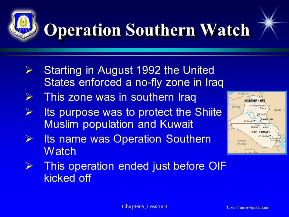 Chapter 6, Lesson 3 Operation Southern Watch Operation Southern Watch Starting in August 1992 the United States enforced a no-fly zone in Iraq This zo