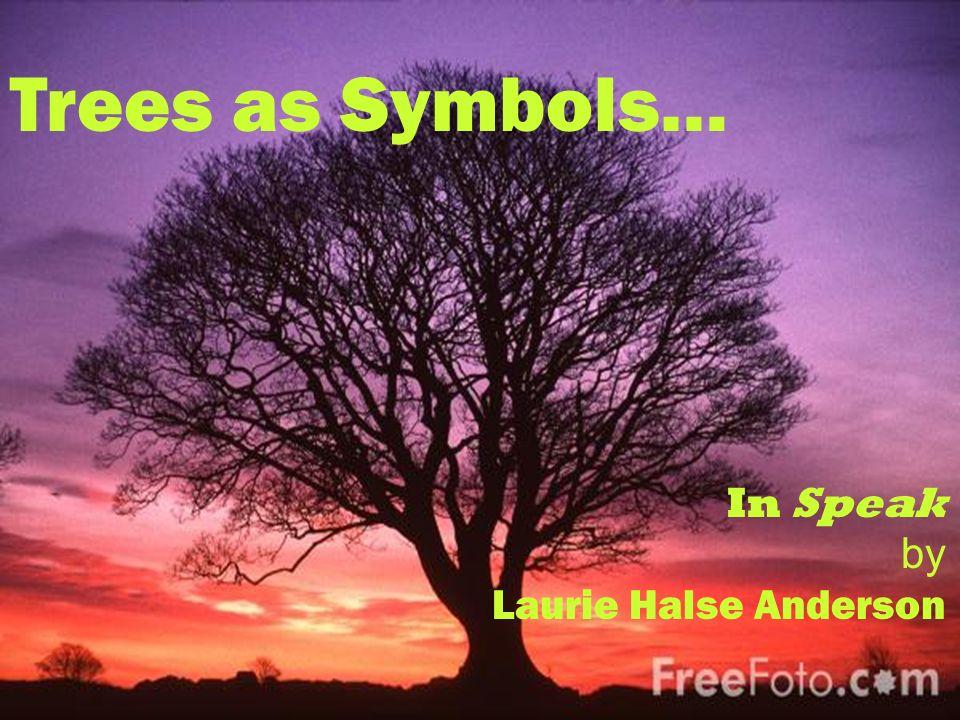 Trees as Symbols in Speak by Laurie Halse Anderson Trees as Symbols… In Speak by Laurie Halse Anderson