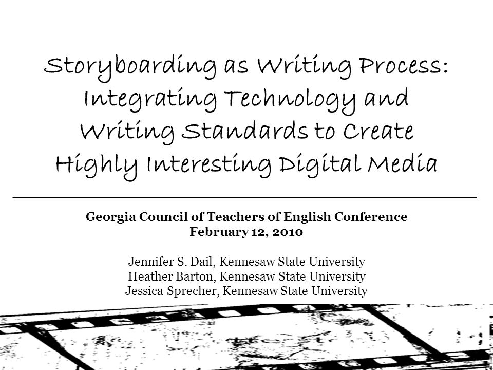 Storyboarding as Writing Process: Integrating Technology and Writing Standards to Create Highly Interesting Digital Media Georgia Council of Teachers of English Conference February 12, 2010 Jennifer S.