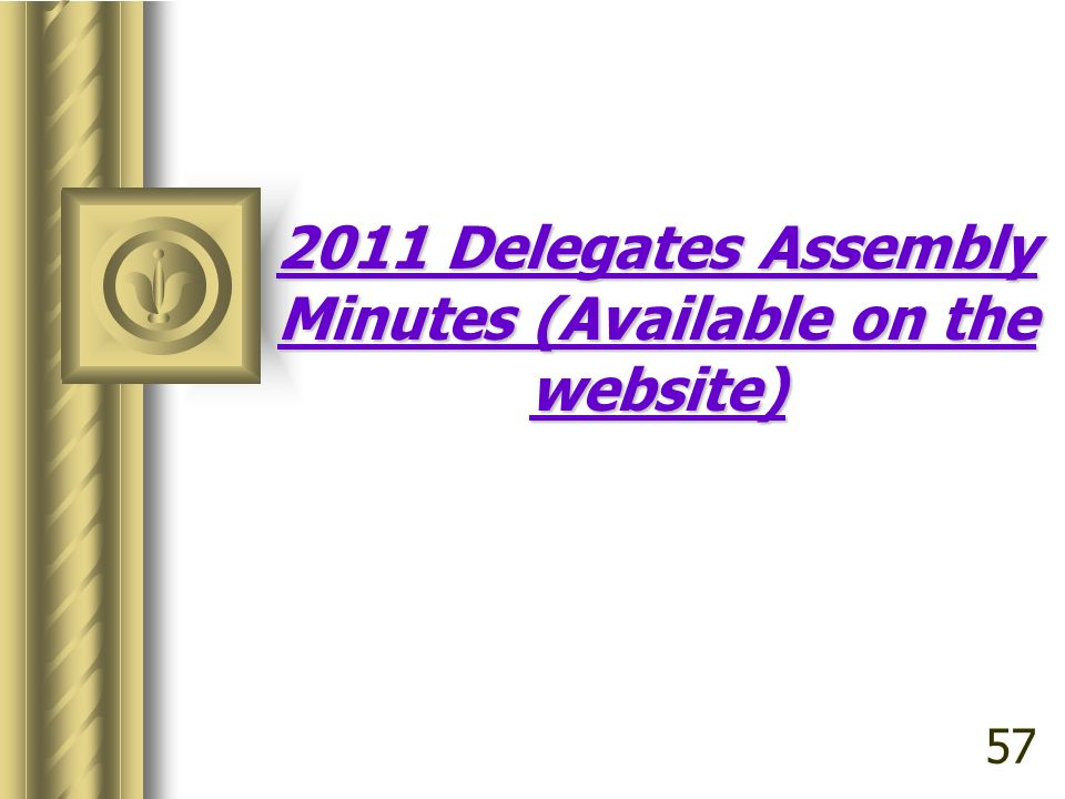 2011 Delegates Assembly Minutes (Available on the website) 57