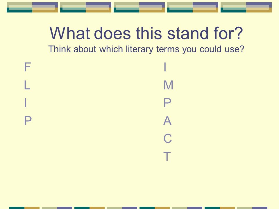 What does this stand for? Think about which literary terms you could use? FILMIPPACTFILMIPPACT