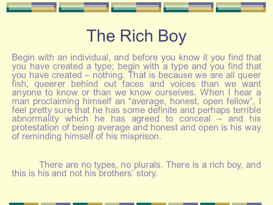 The Rich Boy Begin with an individual, and before you know it you find that you have created a type; begin with a type and you find that you have crea