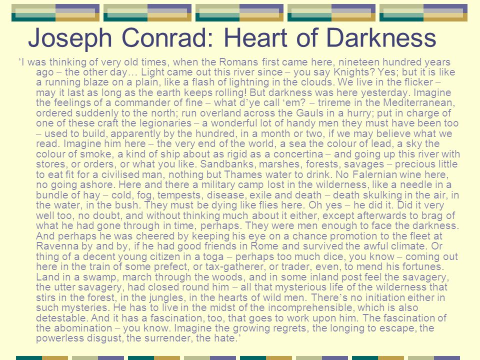 Joseph Conrad: Heart of Darkness I was thinking of very old times, when the Romans first came here, nineteen hundred years ago – the other day … Light