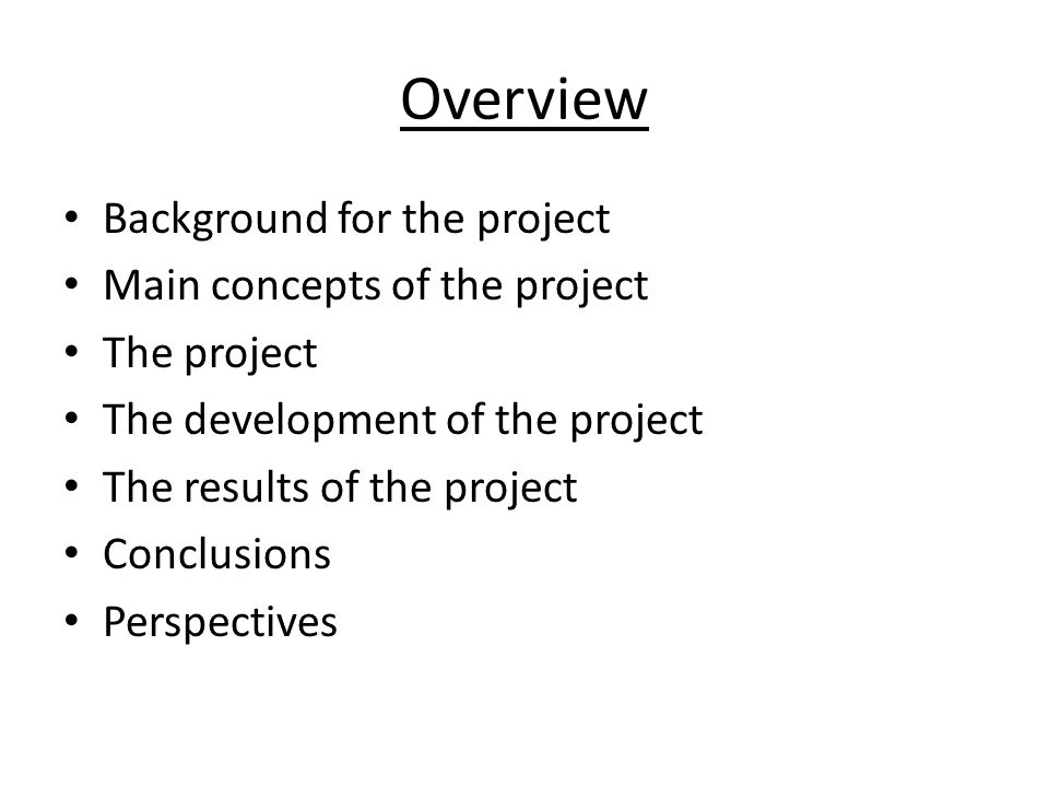 Overview Background for the project Main concepts of the project The project The development of the project The results of the project Conclusions Perspectives