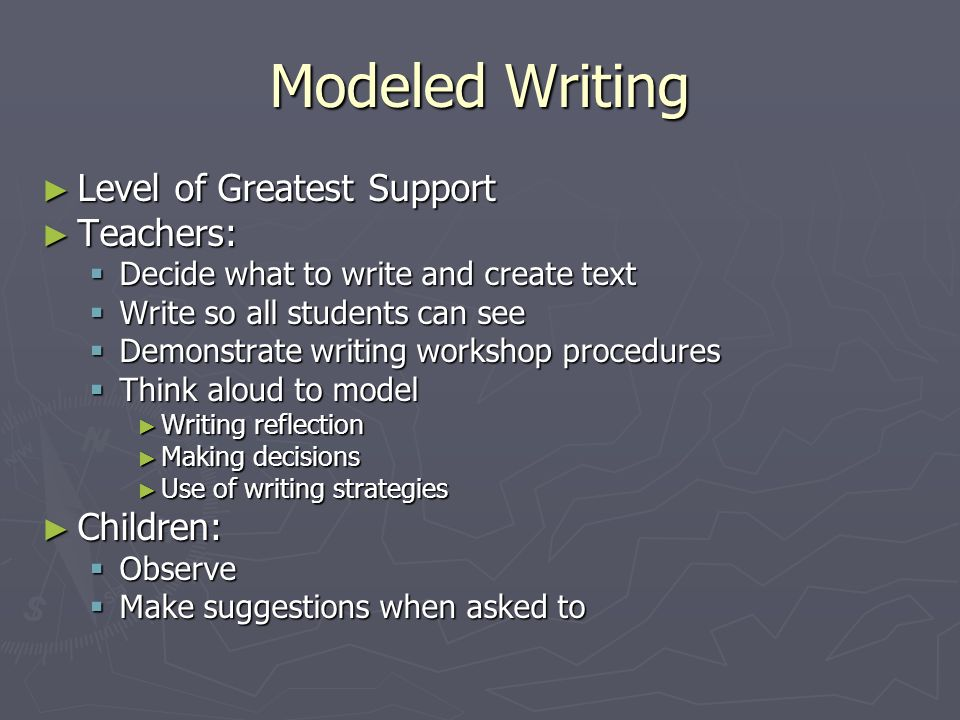 Modeled Writing Level of Greatest Support Level of Greatest Support Teachers: Teachers: Decide what to write and create text Decide what to write and