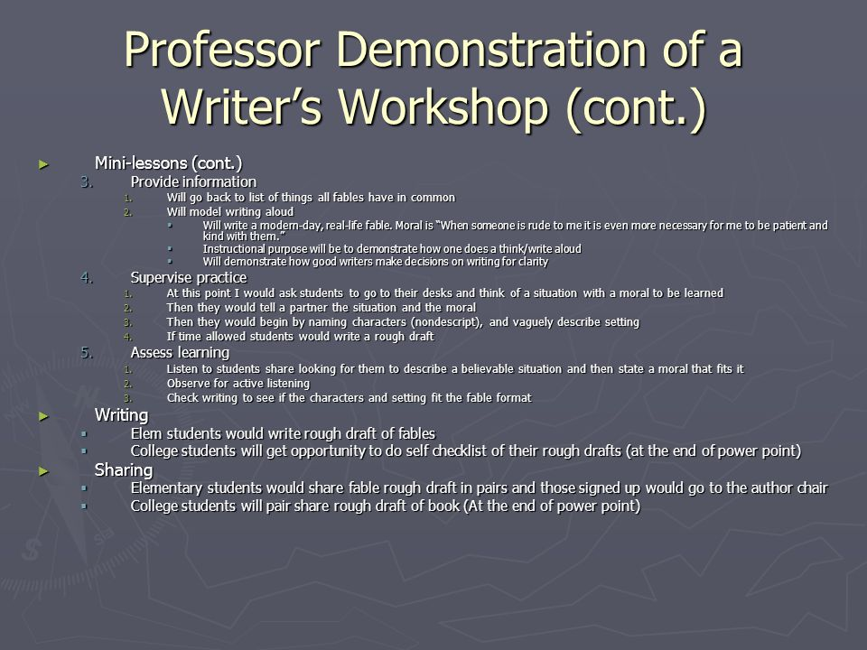 Professor Demonstration of a Writers Workshop (cont.) Mini-lessons (cont.) Mini-lessons (cont.) 3.Provide information 1. Will go back to list of thing