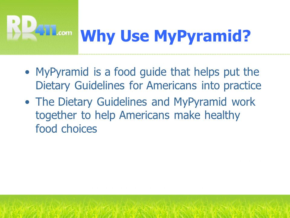 Why Use MyPyramid? MyPyramid is a food guide that helps put the Dietary Guidelines for Americans into practice The Dietary Guidelines and MyPyramid wo