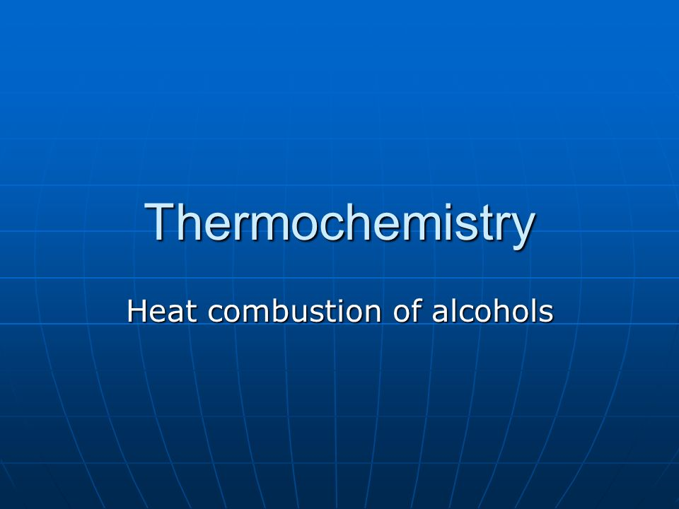 Thermochemistry Heat combustion of alcohols