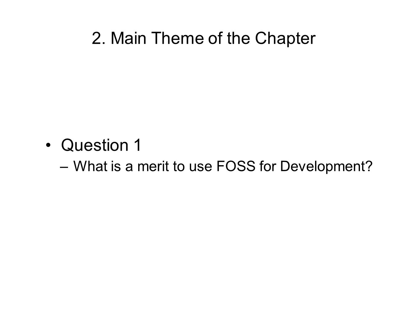 Question 1 –What is a merit to use FOSS for Development? 2. Main Theme of the Chapter