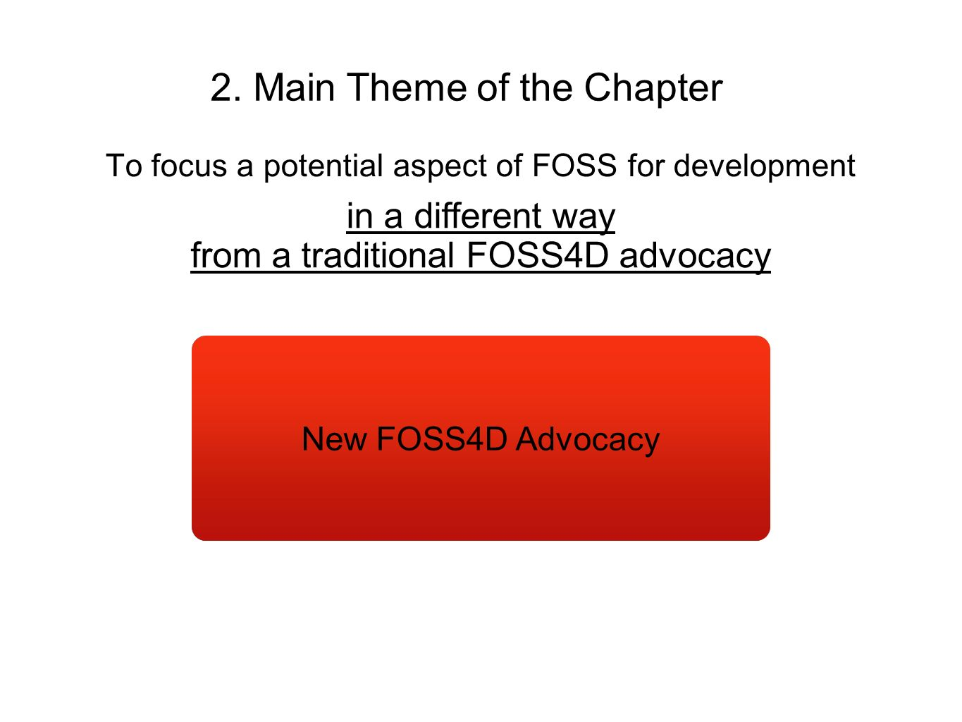 To focus a potential aspect of FOSS for development in a different way from a traditional FOSS4D advocacy Traditional FOSS4D Advocacy Economic Advanta