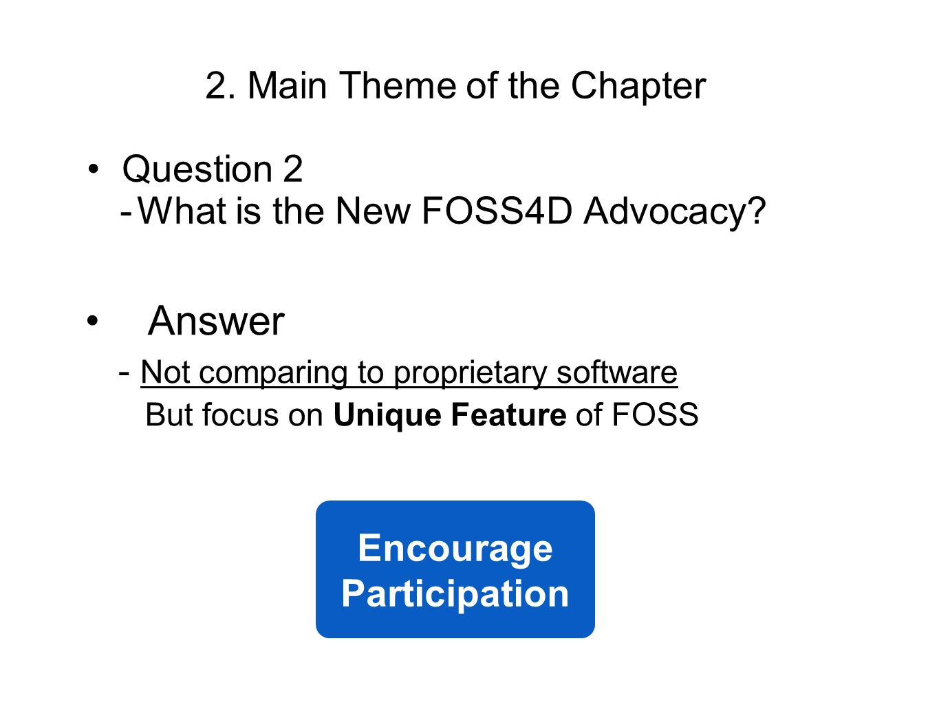 Question 2 What is the New FOSS4D Advocacy? Answer - Not comparing to proprietary software But focus on Unique Feature of FOSS Encourage Participation