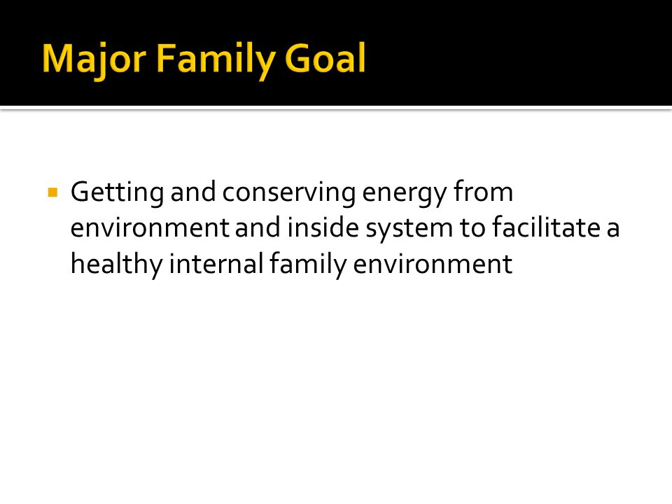 Getting and conserving energy from environment and inside system to facilitate a healthy internal family environment