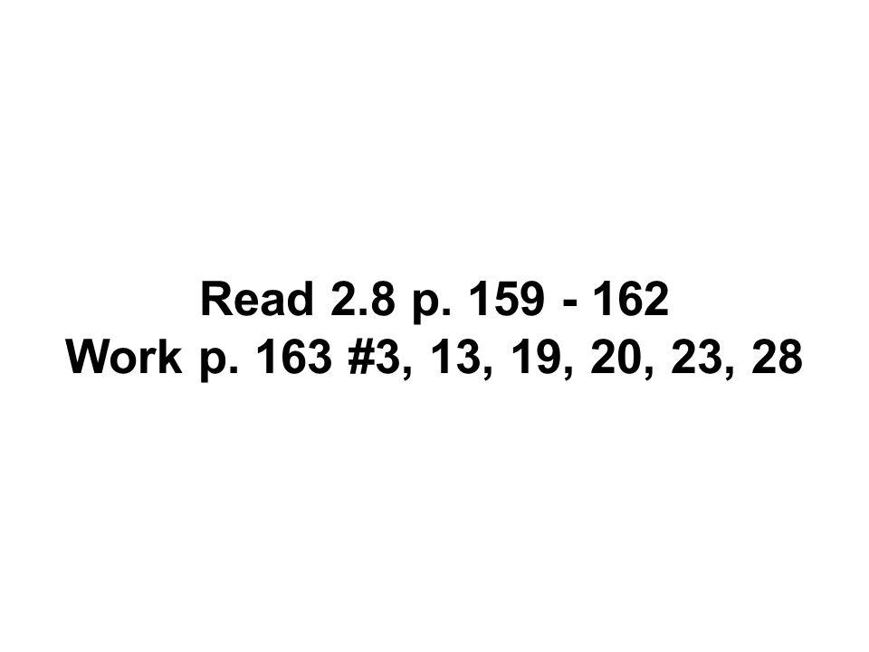 Read 2.8 p. 159 - 162 Work p. 163 #3, 13, 19, 20, 23, 28