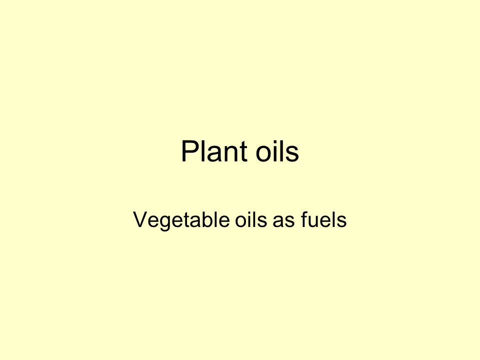 Plant oils Vegetable oils as fuels