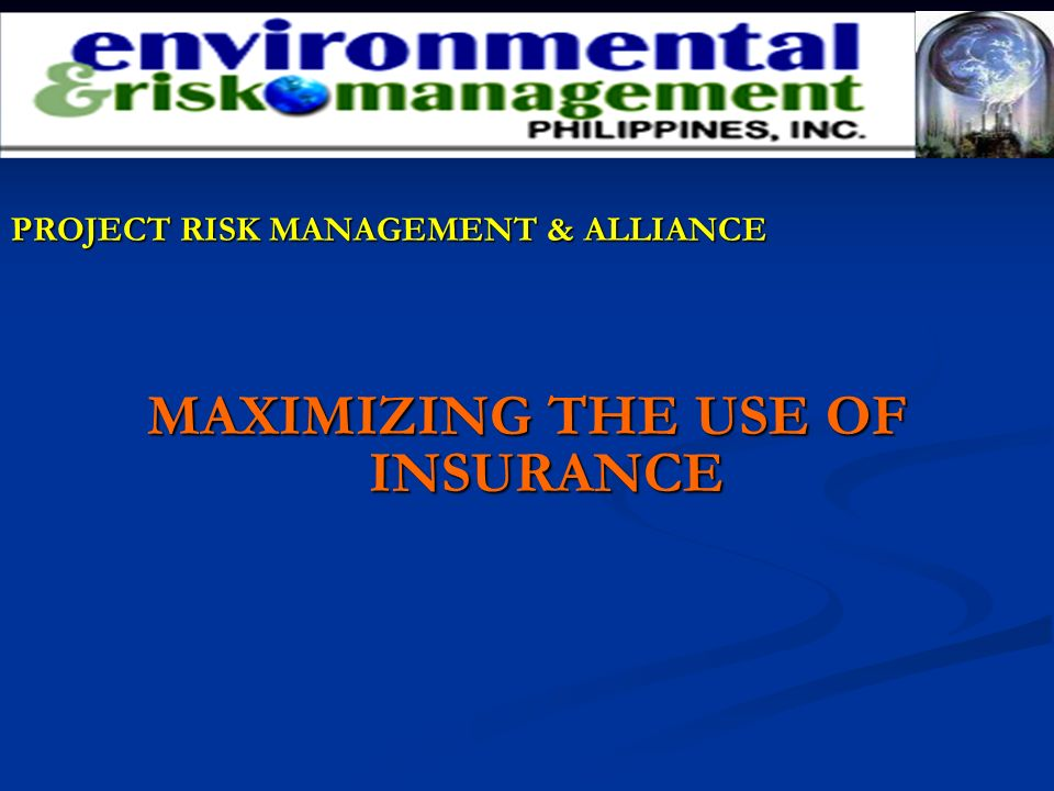 PROJECT RISK MANAGEMENT & ALLIANCE PROJECT RISK MANAGEMENT & ALLIANCE MAXIMIZING THE USE OF INSURANCE