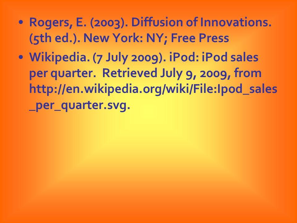Rogers, E. (2003). Diffusion of Innovations. (5th ed.). New York: NY; Free Press Wikipedia. (7 July 2009). iPod: iPod sales per quarter. Retrieved Jul