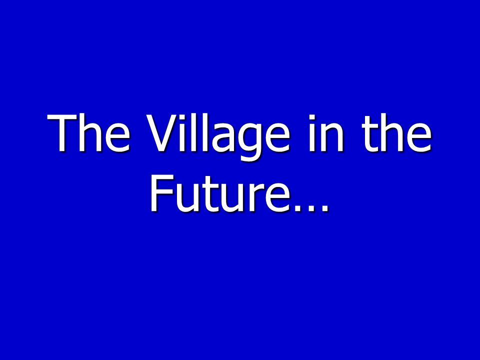 The Village in the Future…