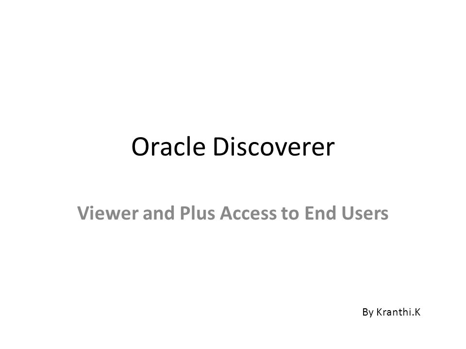 Oracle Discoverer Viewer and Plus Access to End Users By Kranthi.K