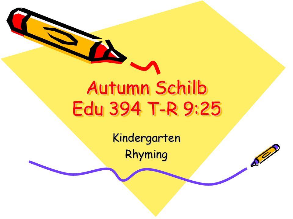 Autumn Schilb Edu 394 T-R 9:25 KindergartenRhyming