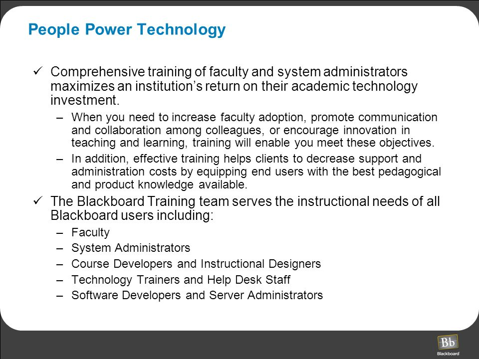 People Power Technology Comprehensive training of faculty and system administrators maximizes an institutions return on their academic technology investment.