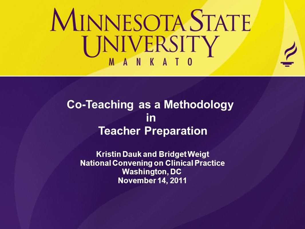 Co-Teaching as a Methodology in Teacher Preparation Kristin Dauk and Bridget Weigt National Convening on Clinical Practice Washington, DC November 14,