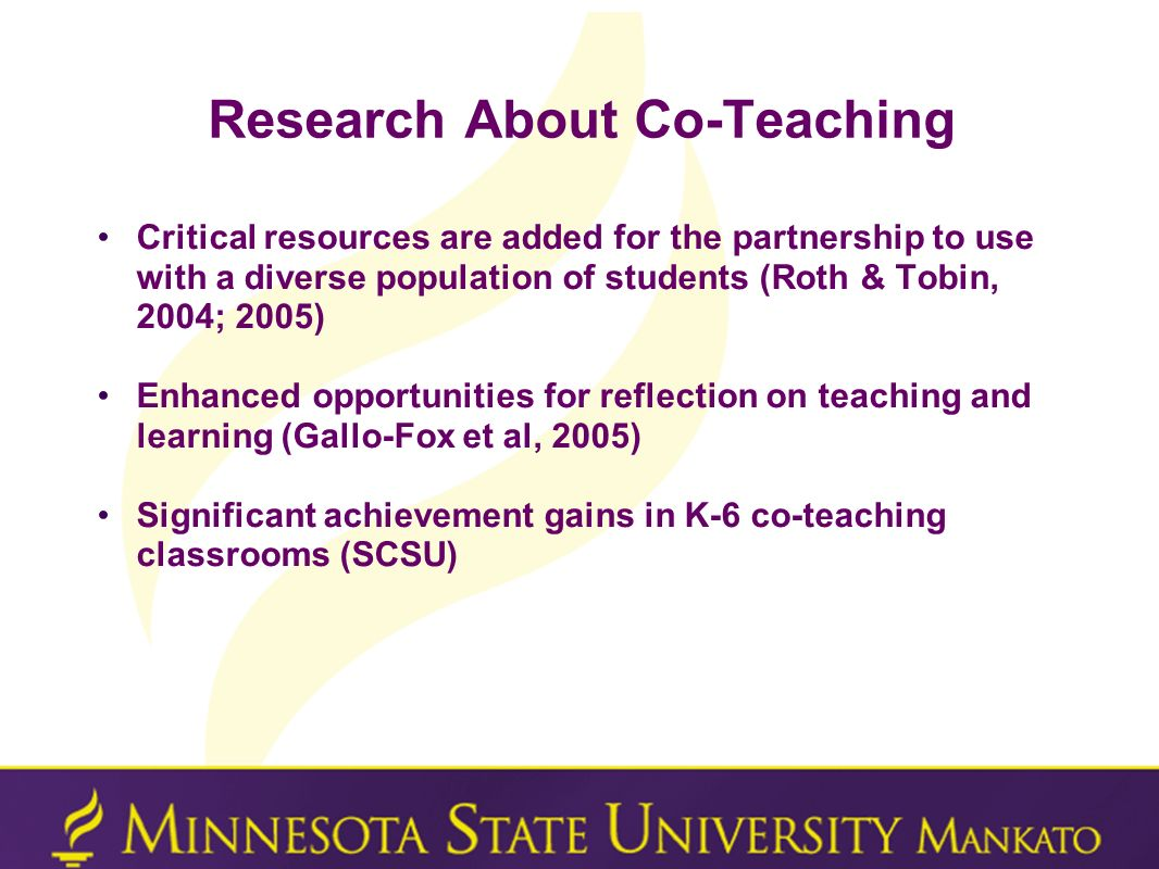 Research About Co-Teaching Critical resources are added for the partnership to use with a diverse population of students (Roth & Tobin, 2004; 2005) En