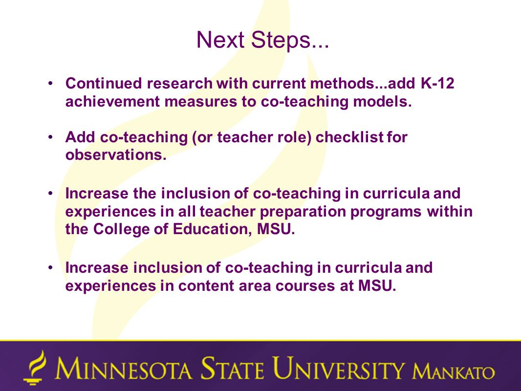 Next Steps... Continued research with current methods...add K-12 achievement measures to co-teaching models. Add co-teaching (or teacher role) checkli