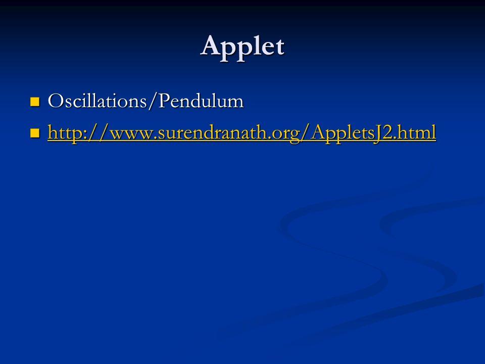 Applet Oscillations/Pendulum Oscillations/Pendulum http://www.surendranath.org/AppletsJ2.html http://www.surendranath.org/AppletsJ2.html http://www.surendranath.org/AppletsJ2.html