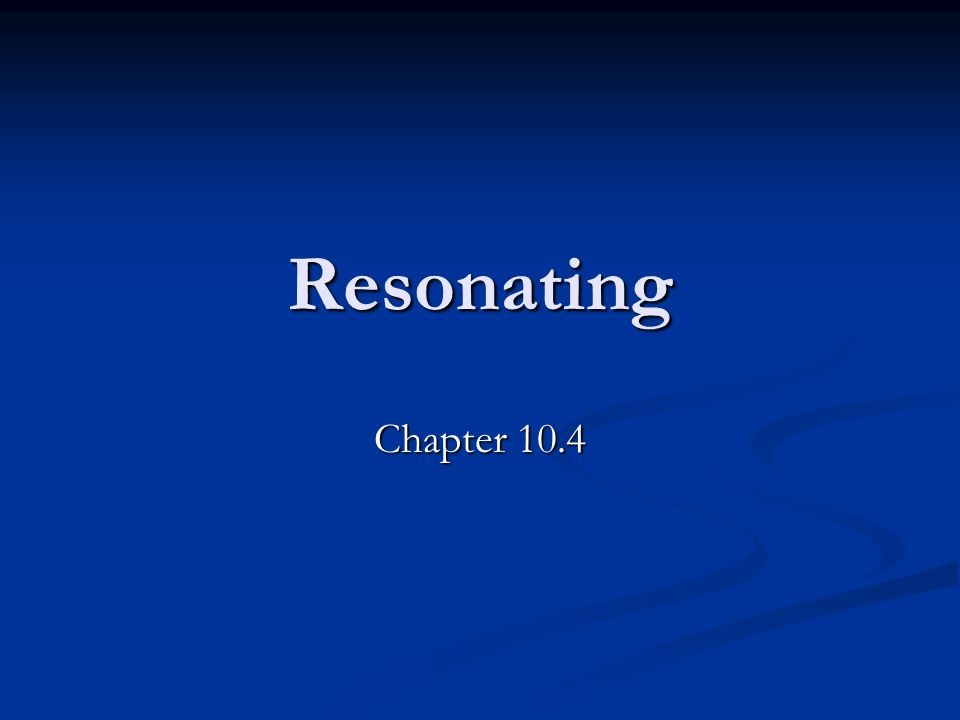 Resonating Chapter 10.4