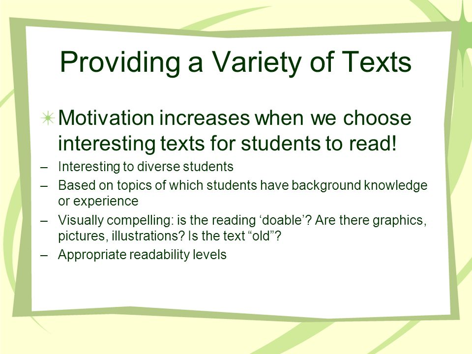 Providing a Variety of Texts Motivation increases when we choose interesting texts for students to read.