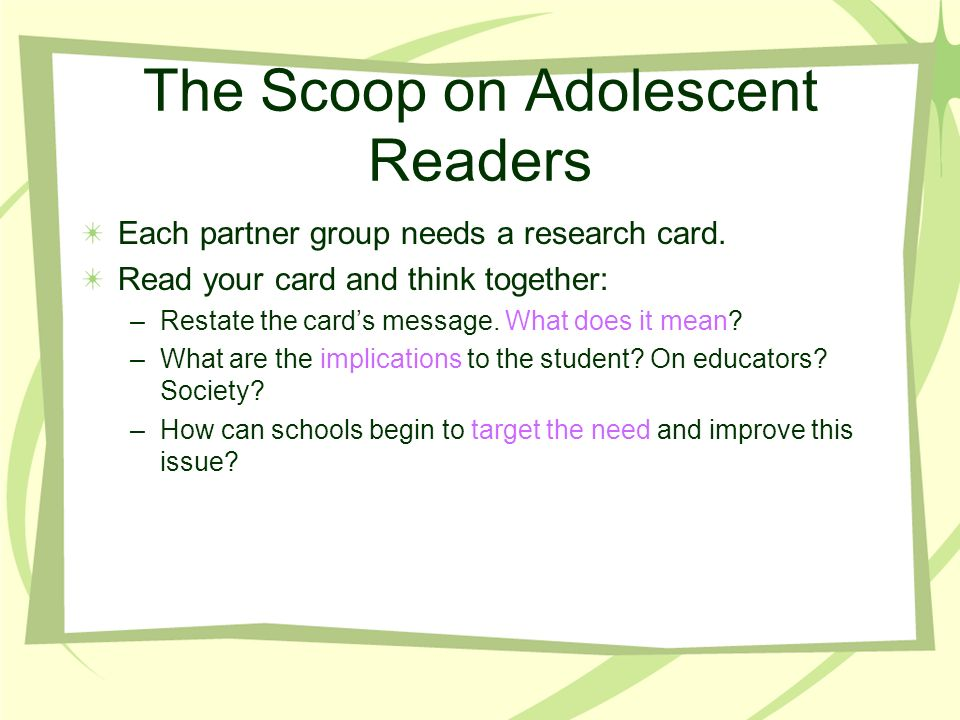 The Scoop on Adolescent Readers Each partner group needs a research card.