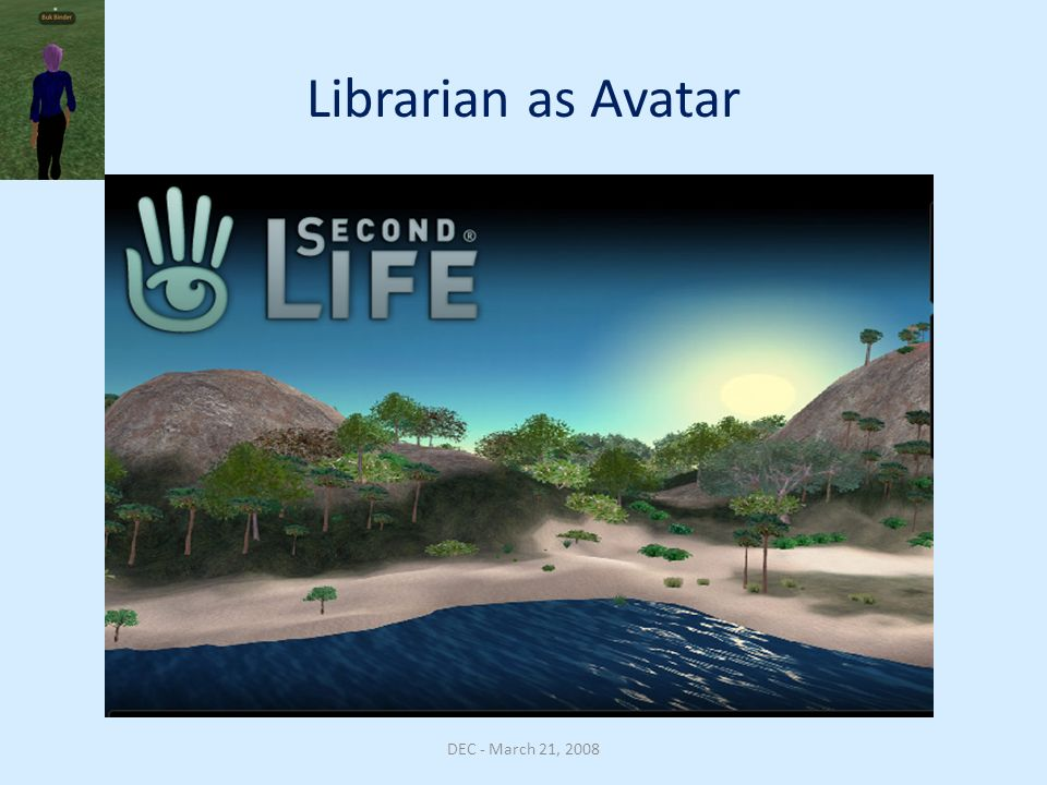 Librarian as Avatar DEC - March 21, 2008