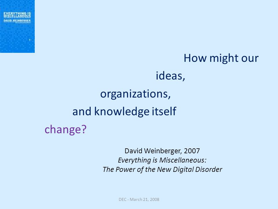 How might our ideas, organizations, and knowledge itself change.