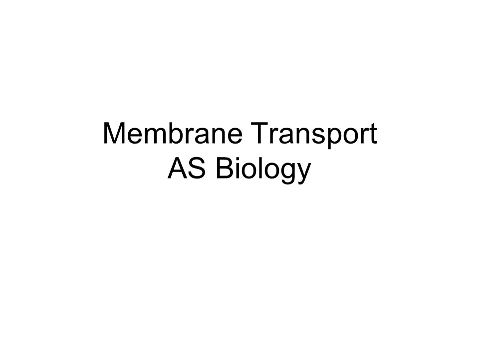 Membrane Transport AS Biology