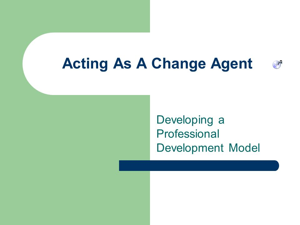 Acting As A Change Agent Developing a Professional Development Model