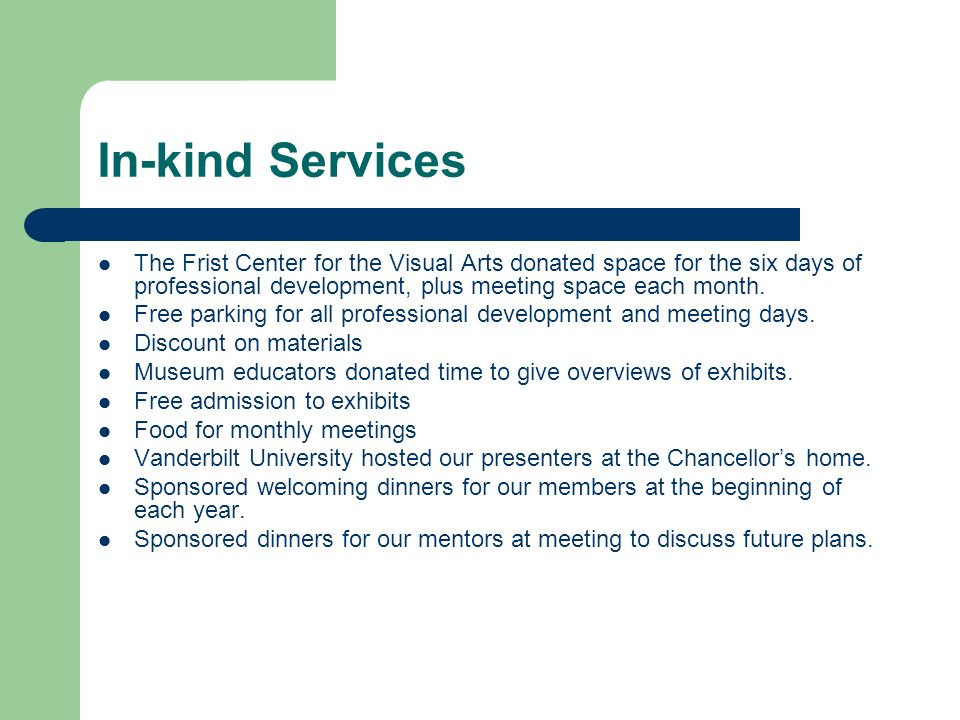In-kind Services The Frist Center for the Visual Arts donated space for the six days of professional development, plus meeting space each month.