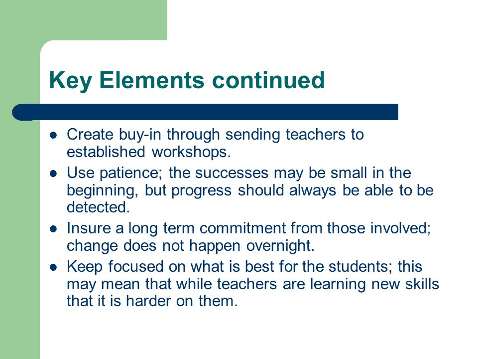 Key Elements continued Create buy-in through sending teachers to established workshops.