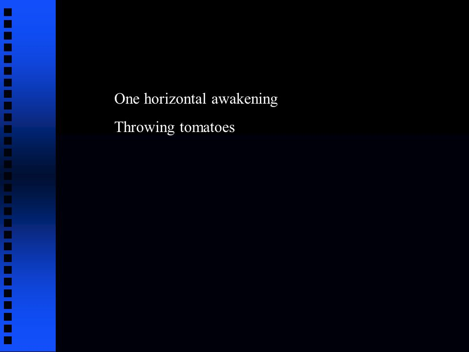 One horizontal awakening Throwing tomatoes
