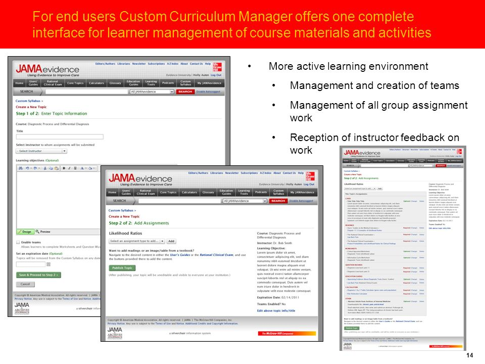14 For end users Custom Curriculum Manager offers one complete interface for learner management of course materials and activities More active learning environment Management and creation of teams Management of all group assignment work Reception of instructor feedback on work