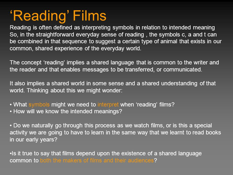 Reading Films Reading is often defined as interpreting symbols in relation to intended meaning So, in the straightforward everyday sense of reading, t