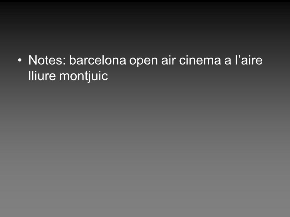 Notes: barcelona open air cinema a laire lliure montjuic