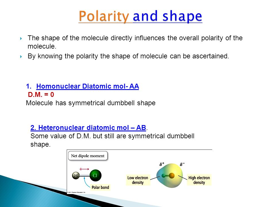 The shape of the molecule directly influences the overall polarity of the molecule. By knowing the polarity the shape of molecule can be ascertained.