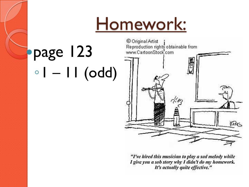 Homework: page 123 1 – 11 (odd)